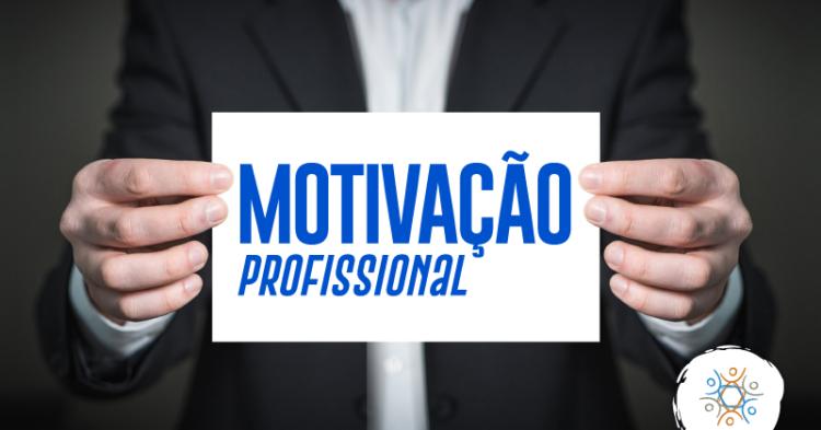 5 Fatores Para Melhorar A Motivação Profissional Na Sua Empresa